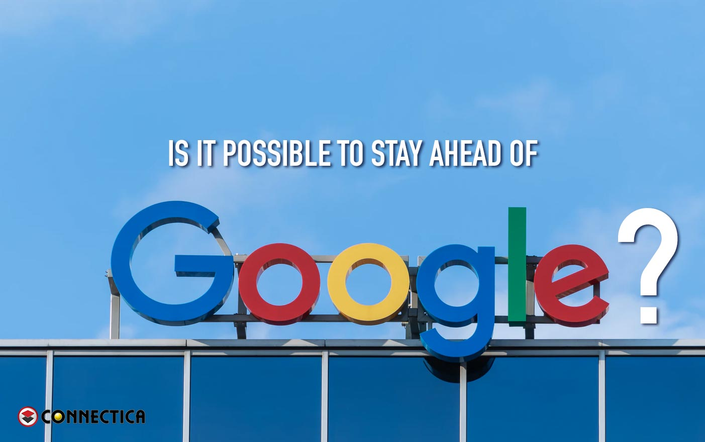 SEO Talk - Is It Possible To Stay Ahead Of Google?