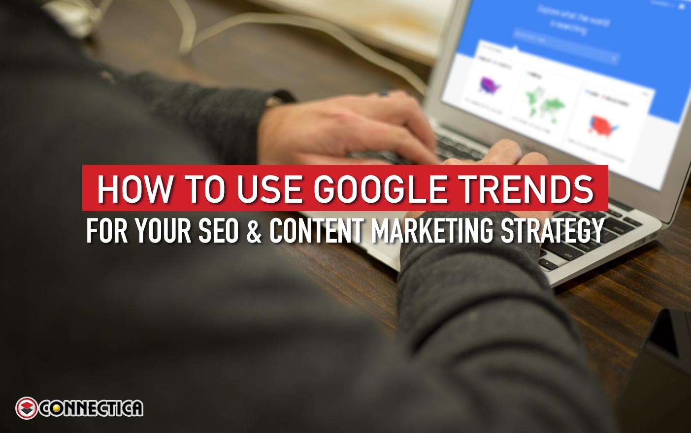 How To Use Google Trends For Your SEO & Content Marketing Strategy