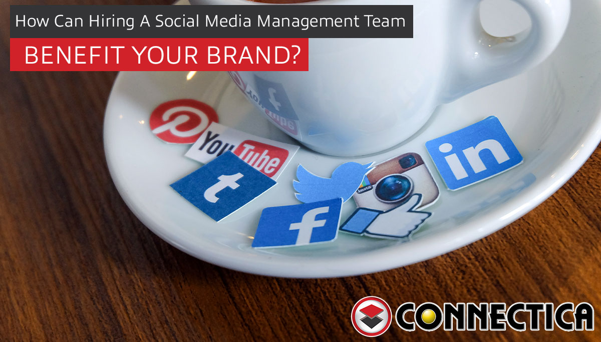 How Can Hiring A Social Media Management Team Benefit Your Brand?
