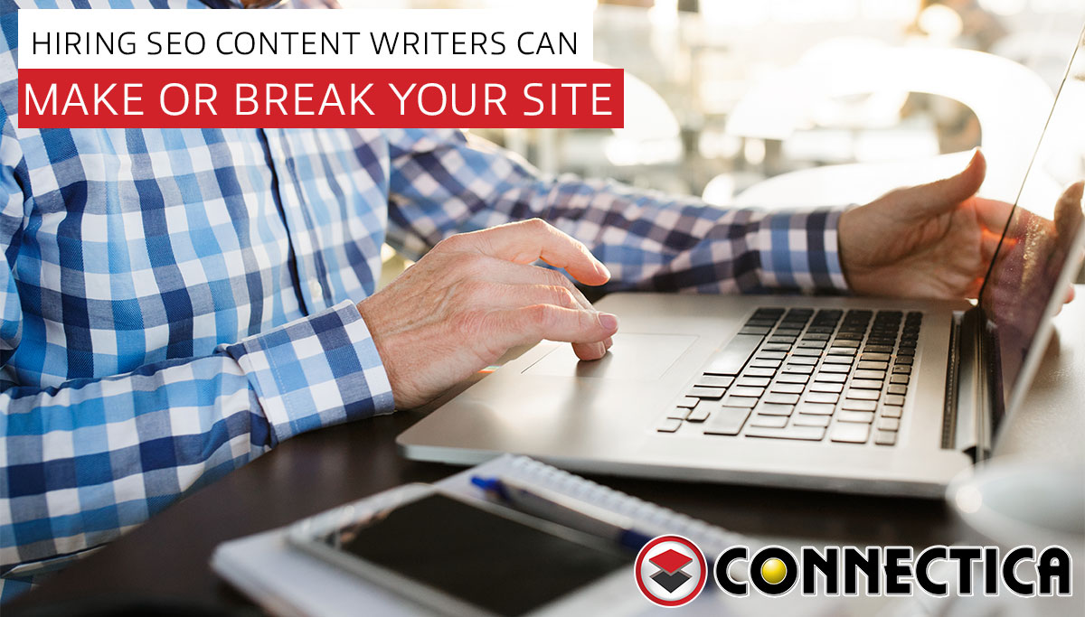 Hiring SEO Content Writers Can Make Or Break Your Site
