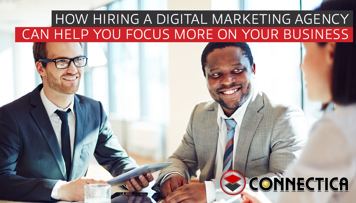 How Hiring A Digital Marketing Agency Can Help You Focus More On Your Business