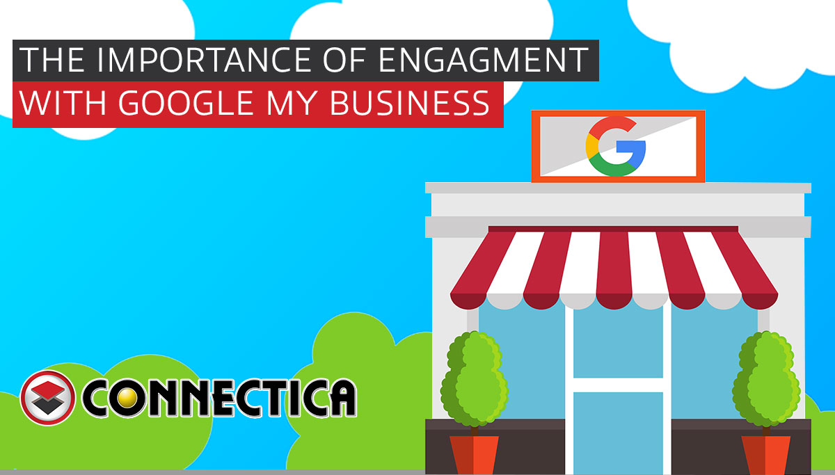 The Importance of Engagement With Google My Business