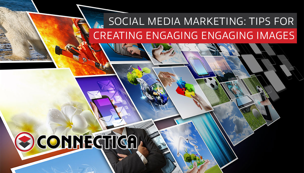 Tips For Creating Engaging Images For Social Media Marketing